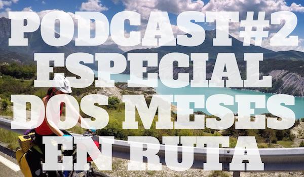 Podcast #2: Especial 2 meses en ruta