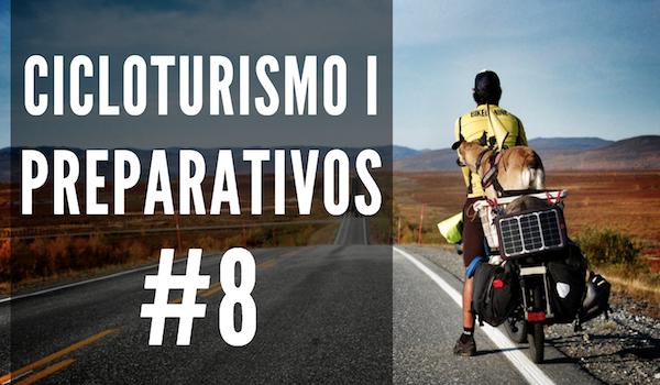 Cicloturismo I: Preparativos | #8 COMPARTIR EL VIAJE