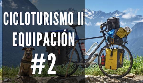 Cicloturismo II: Equipación | #2 LA BICICLETA