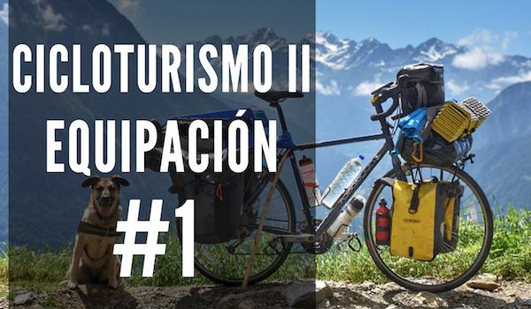 Cicloturismo II: Equipación | #1 INTRODUCCIÓN